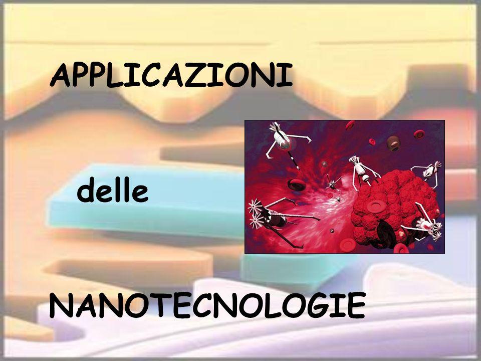 APPLICAZIONI delle NANOTECNOLOGIE
