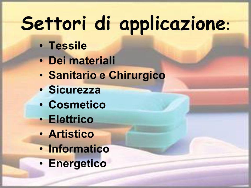 Settori di applicazione : Tessile Dei materiali Sanitario e Chirurgico Sicurezza Cosmetico Elettrico Artistico Informatico Energetico