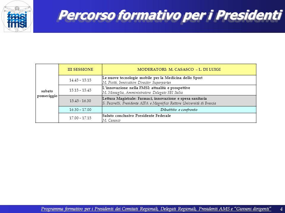4 Percorso formativo per i Presidenti sabato pomeriggio III SESSIONEMODERATORI: M.