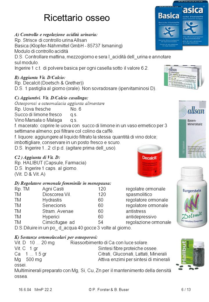 16.6.04 MmP 22.2© P. Forster & B. Buser6 / 13 Ricettario osseo A) Controllo e regolazione acidità urinaria: Rp. Strisce di controllo urina Allsan Basi