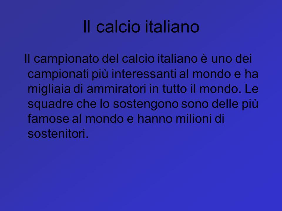 Il campionato del calcio italiano è uno dei campionati più interessanti al mondo e ha migliaia di ammiratori in tutto il mondo. Le squadre che lo sost