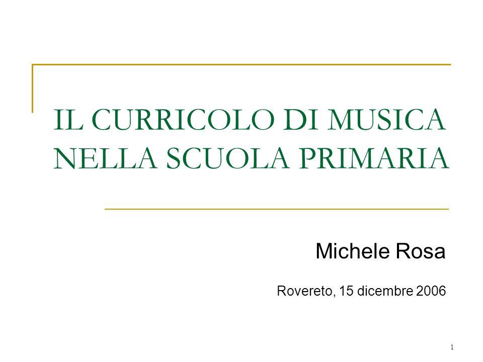 1 IL CURRICOLO DI MUSICA NELLA SCUOLA PRIMARIA Michele Rosa Rovereto, 15 dicembre 2006