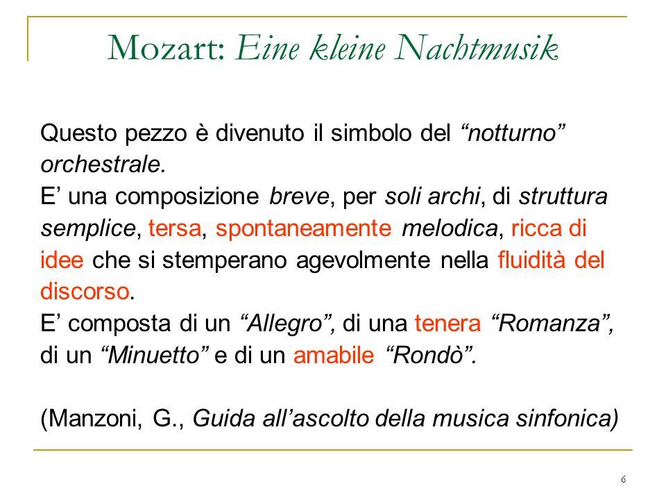 6 Mozart: Eine kleine Nachtmusik Questo pezzo è divenuto il simbolo del notturno orchestrale. E una composizione breve, per soli archi, di struttura s