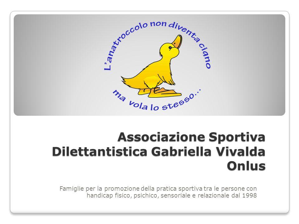 Associazione Sportiva Dilettantistica Gabriella Vivalda Onlus Famiglie per la promozione della pratica sportiva tra le persone con handicap fisico, psichico, sensoriale e relazionale dal 1998