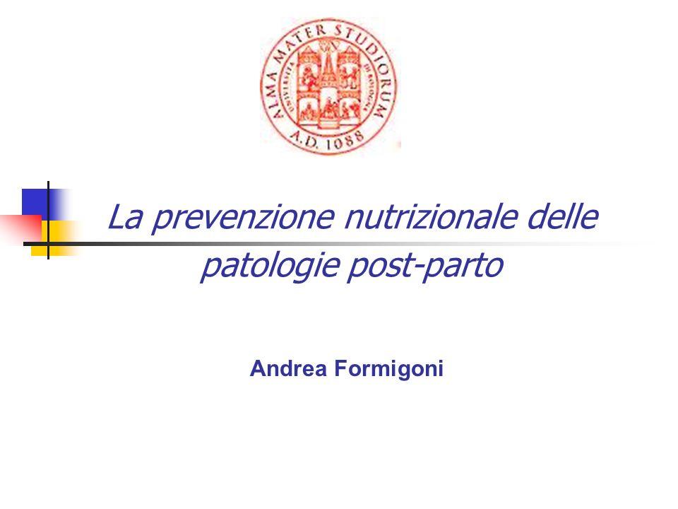 La prevenzione nutrizionale delle patologie post-parto Andrea Formigoni