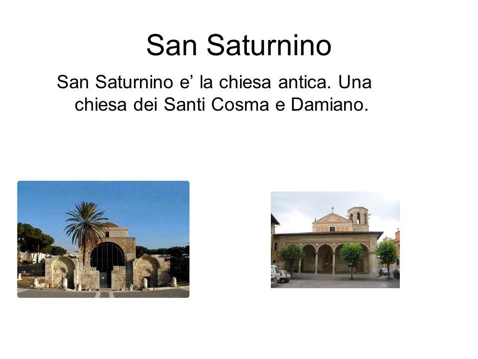 San Saturnino San Saturnino e la chiesa antica. Una chiesa dei Santi Cosma e Damiano.