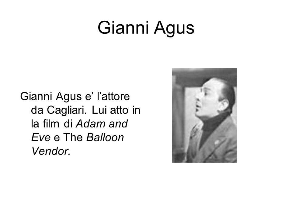 Gianni Agus Gianni Agus e lattore da Cagliari. Lui atto in la film di Adam and Eve e The Balloon Vendor.