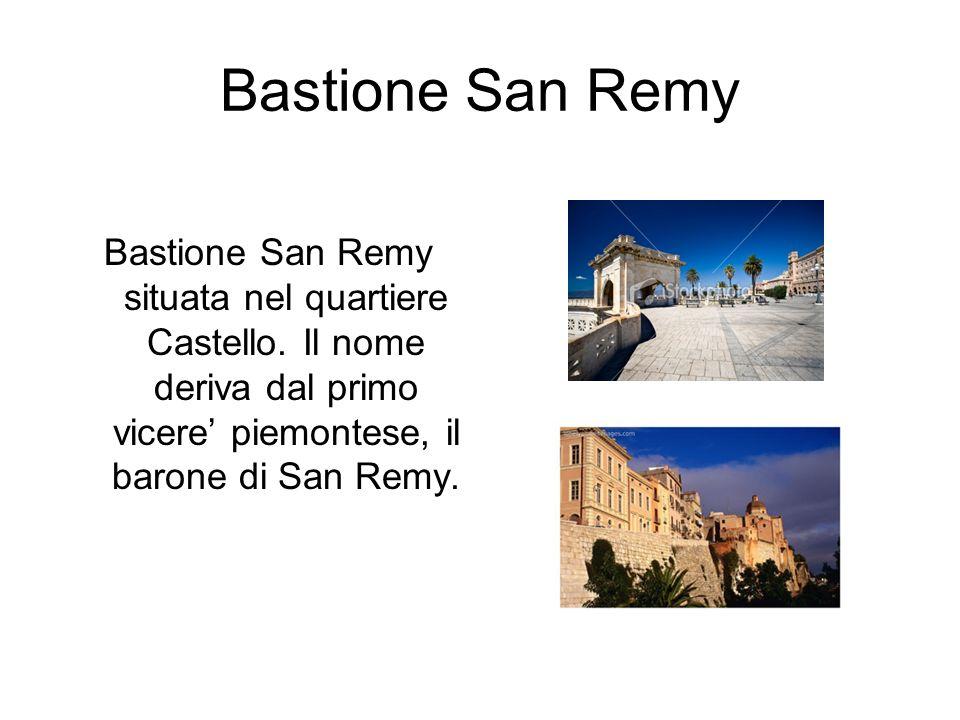 Bastione San Remy Bastione San Remy situata nel quartiere Castello. Il nome deriva dal primo vicere piemontese, il barone di San Remy.