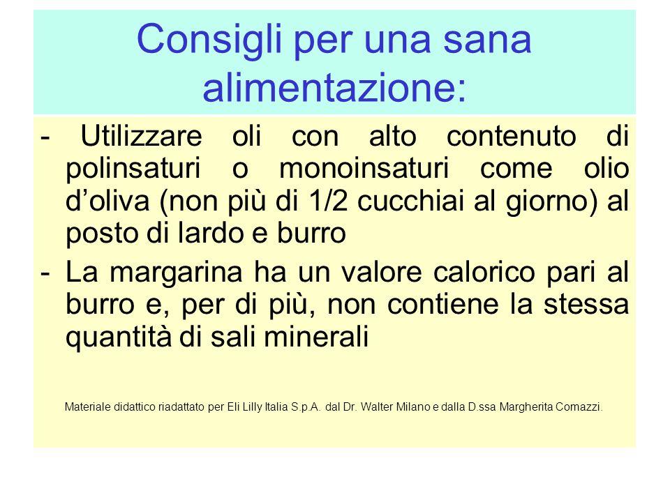 Consigli per una sana alimentazione: - Utilizzare oli con alto contenuto di polinsaturi o monoinsaturi come olio doliva (non più di 1/2 cucchiai al gi