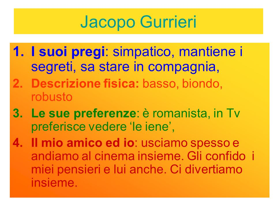 Jacopo Gurrieri 1.I suoi pregi: simpatico, mantiene i segreti, sa stare in compagnia, 2.Descrizione fisica: basso, biondo, robusto 3.Le sue preferenze