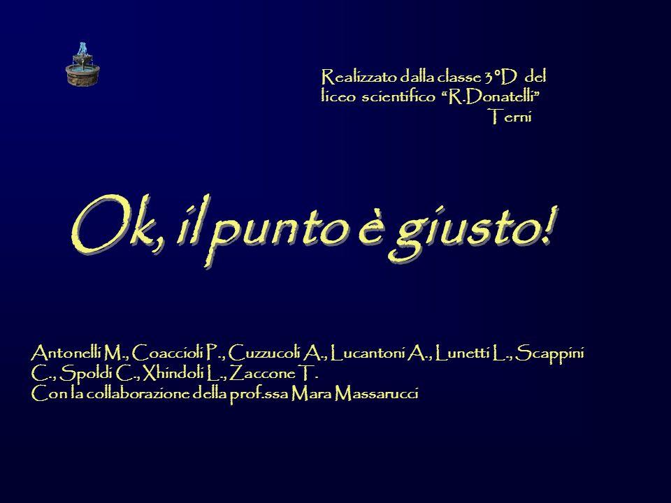 Realizzato dalla classe 3°D del liceo scientifico R.Donatelli Terni Antonelli M., Coaccioli P., Cuzzucoli A., Lucantoni A., Lunetti L., Scappini C., Spoldi C., Xhindoli L., Zaccone T.
