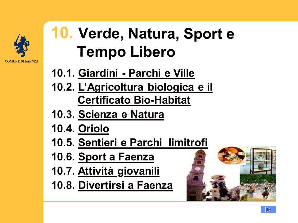 u 10. Verde, Natura, Sport e Tempo Libero 10.1. Giardini - Parchi e VilleGiardini - Parchi e Ville 10.2. LAgricoltura biologica e il Certificato Bio-H