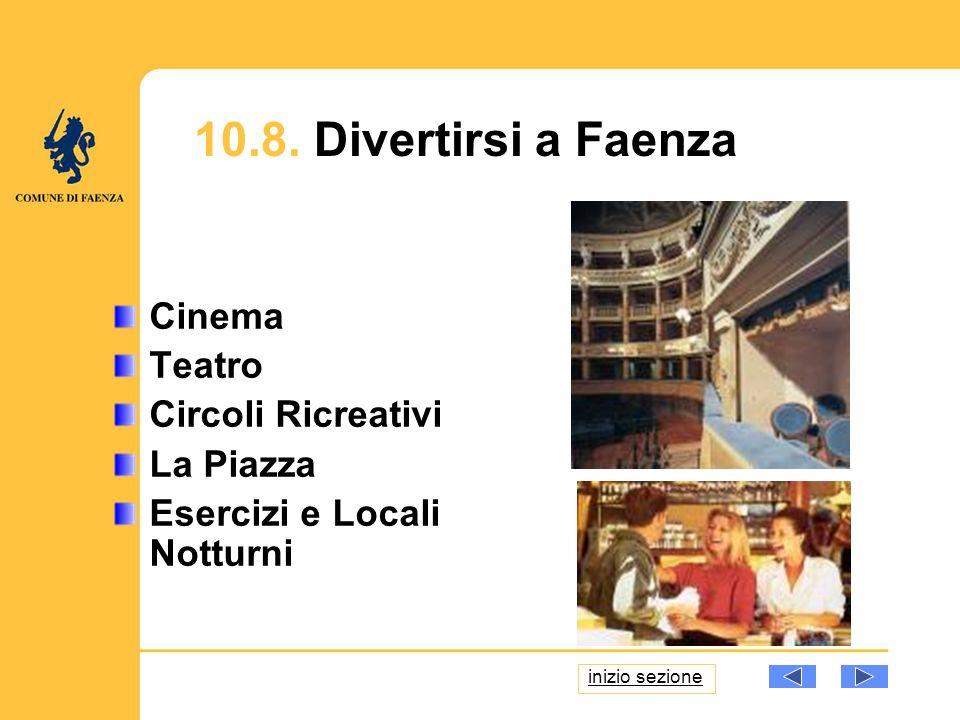10.8. Divertirsi a Faenza Cinema Teatro Circoli Ricreativi La Piazza Esercizi e Locali Notturni inizio sezione