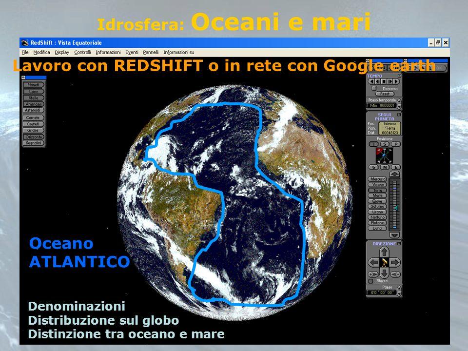 Idrosfera: Oceani e mari Denominazioni Distribuzione sul globo Distinzione tra oceano e mare Oceano ATLANTICO Lavoro con REDSHIFT o in rete con Google