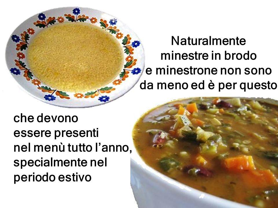 Naturalmente minestre in brodo e minestrone non sono da meno ed è per questo che devono essere presenti nel menù tutto lanno, specialmente nel periodo