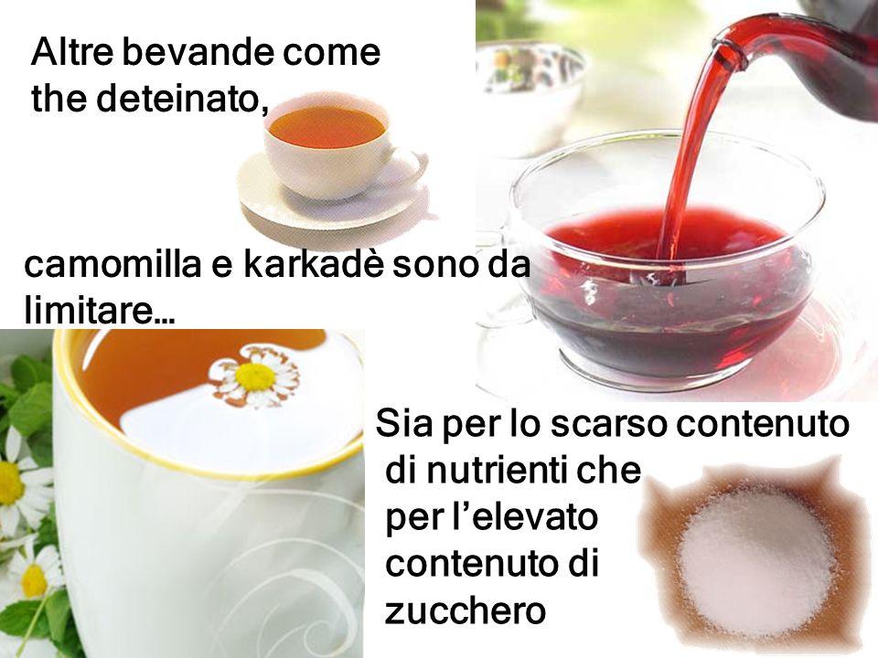 Sia per lo scarso contenuto di nutrienti che per lelevato contenuto di zucchero camomilla e karkadè sono da limitare… Altre bevande come the deteinato