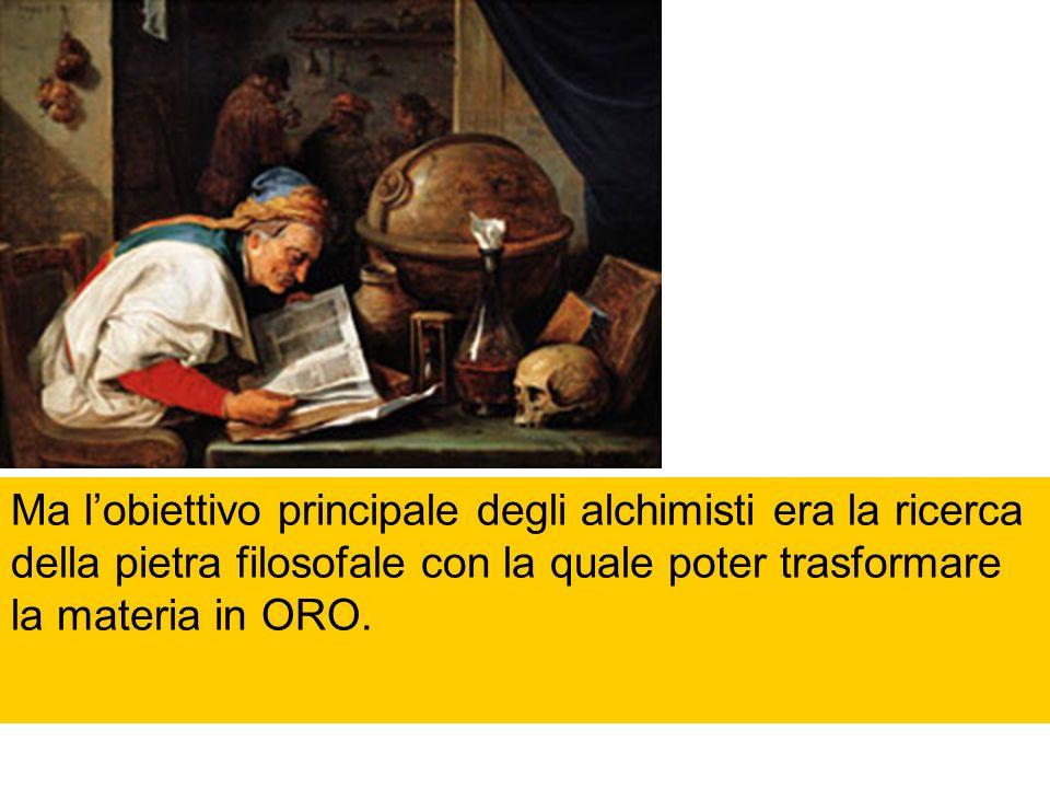 Ma lobiettivo principale degli alchimisti era la ricerca della pietra filosofale con la quale poter trasformare la materia in ORO.