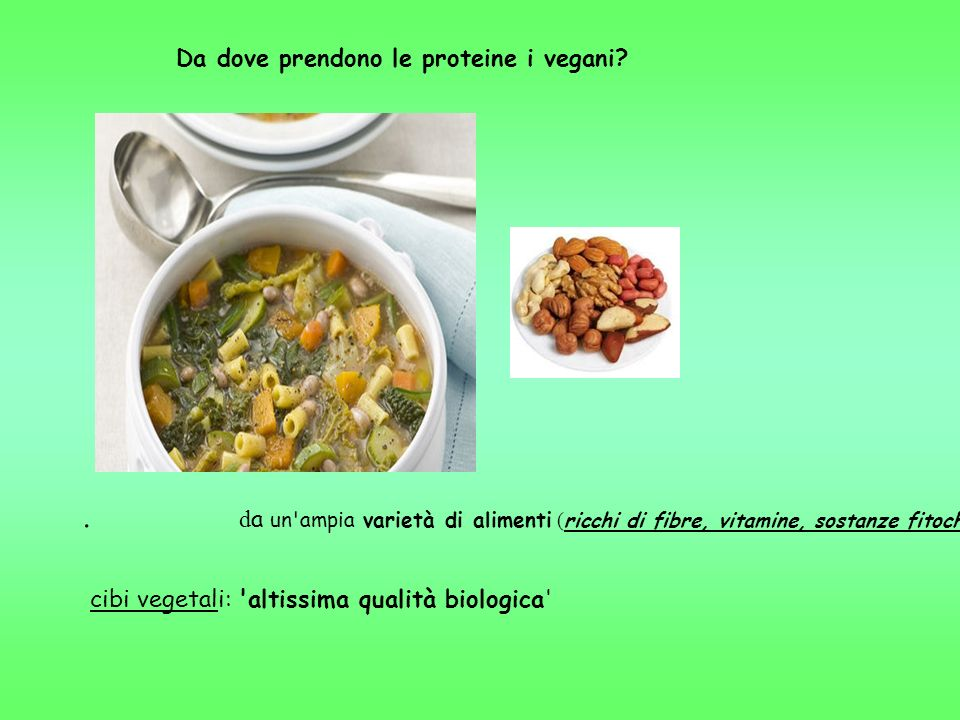 Da dove prendono le proteine i vegani?. d a un'ampia varietà di alimenti ( ricchi di fibre, vitamine, sostanze fitochimiche benefiche etc.) cibi veget