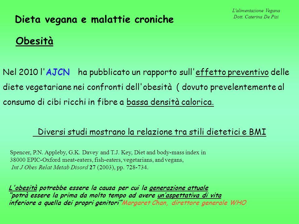 L'alimentazione Vegana Dott. Caterina De Pisi Obesità Nel 2010 l'AJCN ha pubblicato un rapporto sull'effetto preventivo delle diete vegetariane nei co