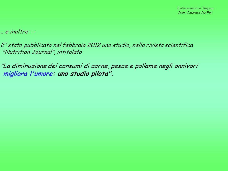 L'alimentazione Vegana Dott. Caterina De Pisi.. e inoltre--- E' stato pubblicato nel febbraio 2012 uno studio, nella rivista scientifica