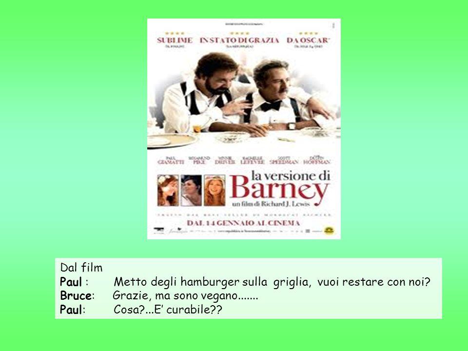 Dal film Paul : Metto degli hamburger sulla griglia, vuoi restare con noi? Bruce: Grazie, ma sono vegano....... Paul: Cosa?...E curabile??