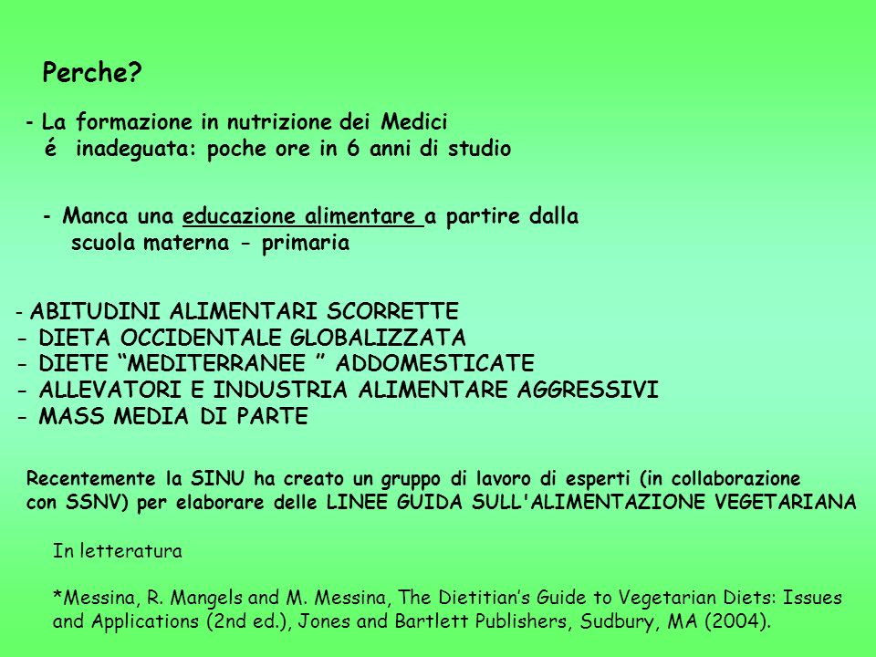 - La formazione in nutrizione dei Medici é inadeguata: poche ore in 6 anni di studio - Manca una educazione alimentare a partire dalla scuola materna