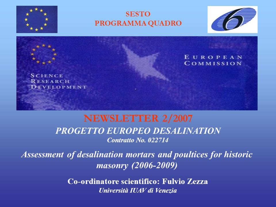 SESTO PROGRAMMA QUADRO Assessment of desalination mortars and poultices for historic masonry (2006-2009) PROGETTO EUROPEO DESALINATION NEWSLETTER 2/2007 Contratto No.