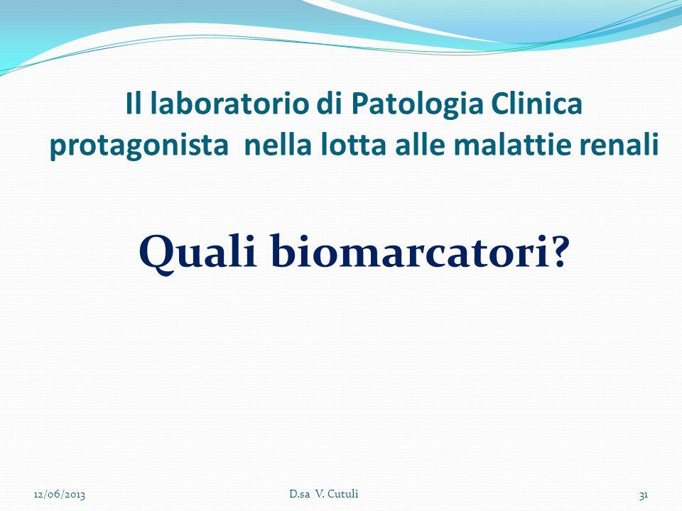 Il laboratorio di Patologia Clinica protagonista nella lotta alle malattie renali Quali biomarcatori? 12/06/201331D.sa V. Cutuli