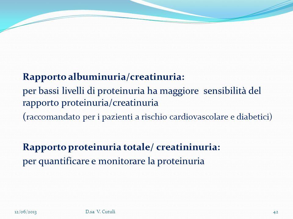 Rapporto albuminuria/creatinuria: per bassi livelli di proteinuria ha maggiore sensibilità del rapporto proteinuria/creatinuria ( raccomandato per i p