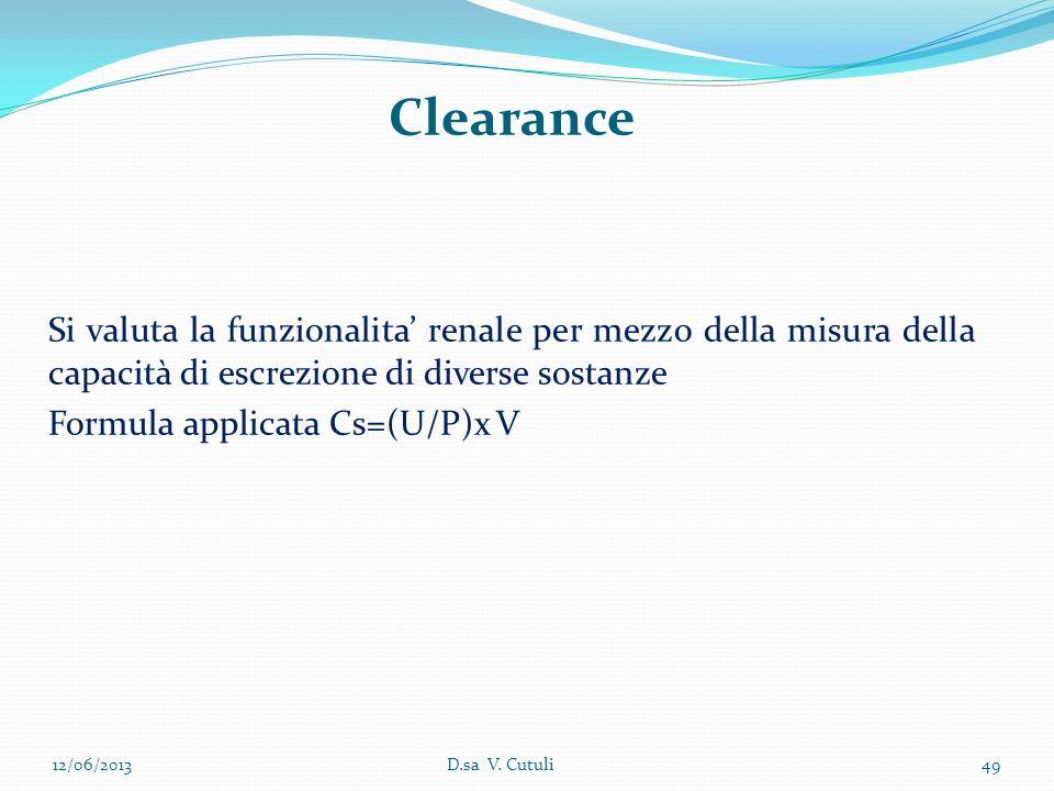 Clearance Si valuta la funzionalita renale per mezzo della misura della capacità di escrezione di diverse sostanze Formula applicata Cs=(U/P)x V 12/06
