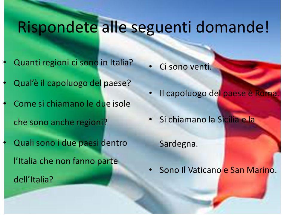 Rispondete alle seguenti domande! Quanti regioni ci sono in Italia? Qualè il capoluogo del paese? Come si chiamano le due isole che sono anche regioni