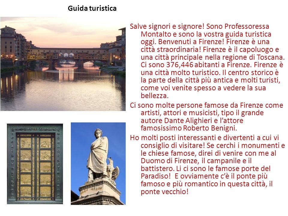 Guida turistica Salve signori e signore! Sono Professoressa Montalto e sono la vostra guida turistica oggi. Benvenuti a Firenze! Firenze è una città s