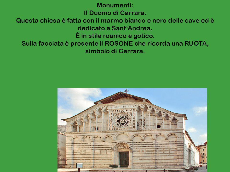 Monumenti: Il Duomo di Carrara. Questa chiesa è fatta con il marmo bianco e nero delle cave ed è dedicato a SantAndrea. È in stile roanico e gotico. S
