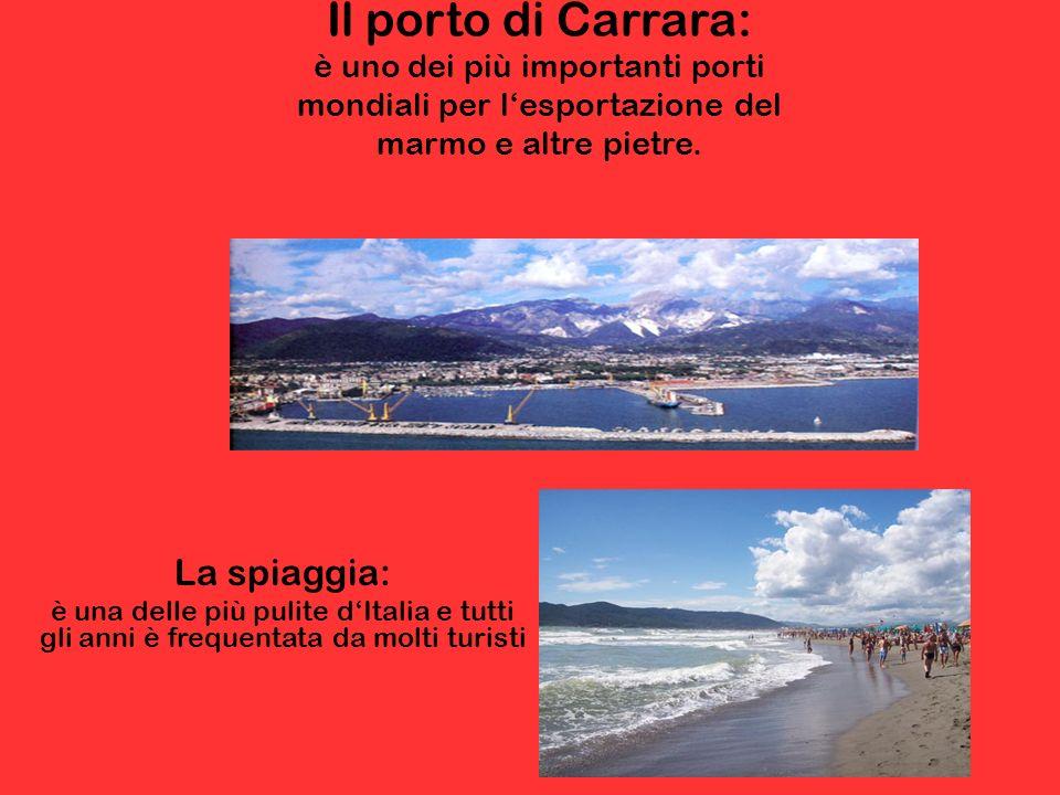 Il porto di Carrara: è uno dei più importanti porti mondiali per lesportazione del marmo e altre pietre. La spiaggia: è una delle più pulite dItalia e