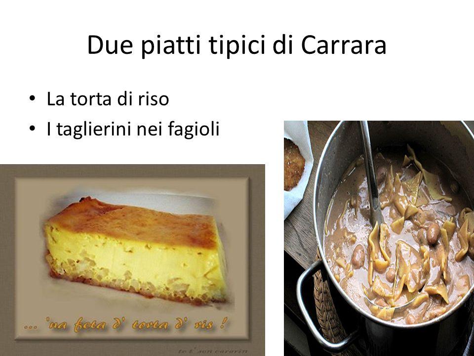 Due piatti tipici di Carrara La torta di riso I taglierini nei fagioli