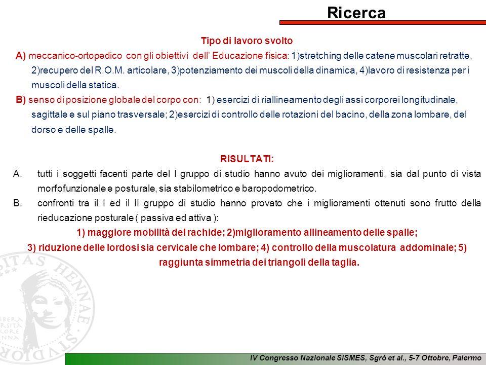 IV Congresso Nazionale SISMES, Sgrò et al., 5-7 Ottobre, Palermo Ricerca Tipo di lavoro svolto A) meccanico-ortopedico con gli obiettivi dell Educazio