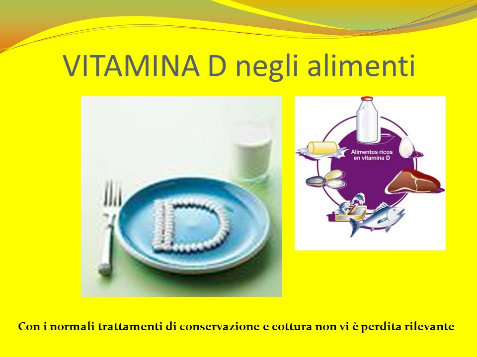 VITAMINA D negli alimenti Con i normali trattamenti di conservazione e cottura non vi è perdita rilevante