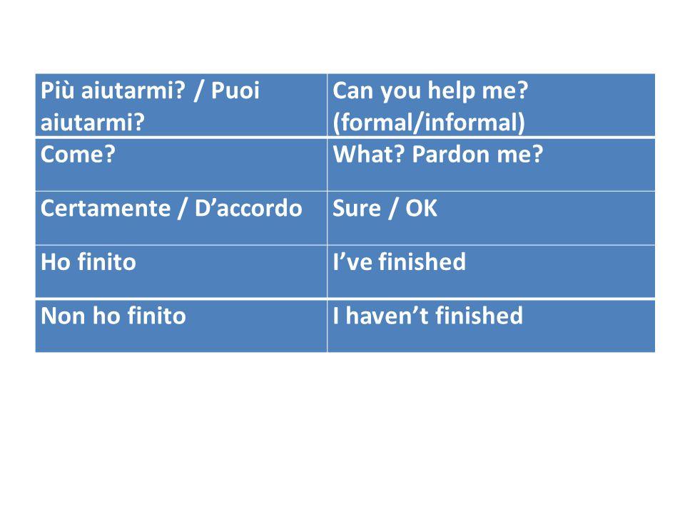 Più aiutarmi. / Puoi aiutarmi. Can you help me. (formal/informal) Come What.