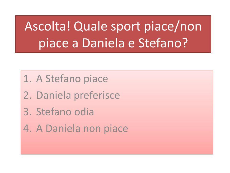 Ascolta. Quale sport piace/non piace a Daniela e Stefano.