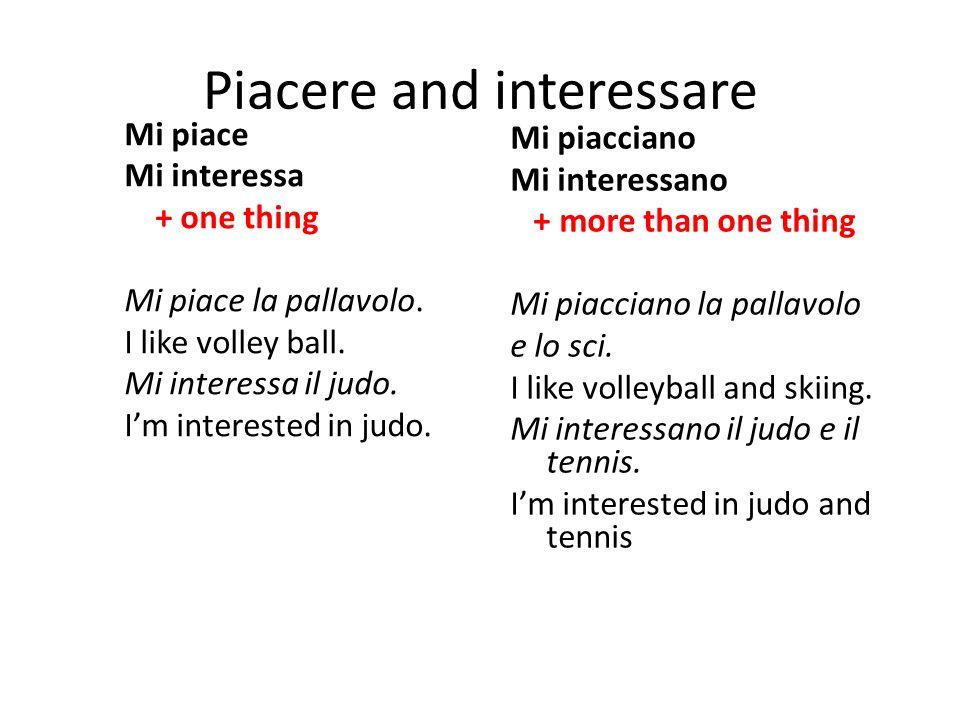 Piacere and interessare Mi piace Mi interessa + one thing Mi piace la pallavolo.