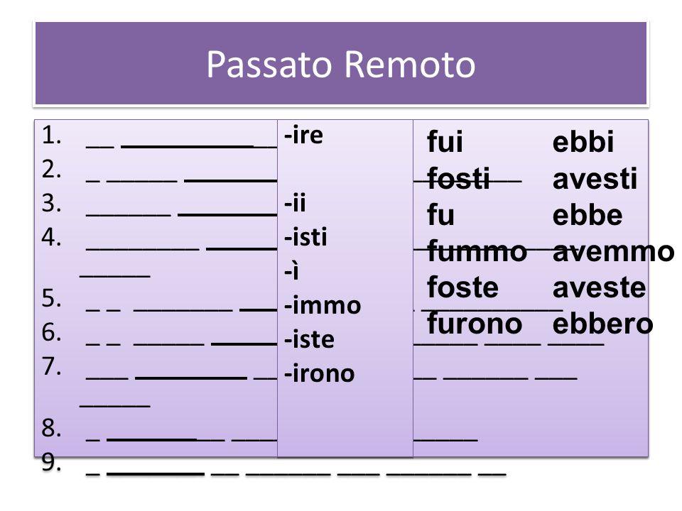 Passato Remoto -are -ai -asti -ò -ammo -aste -arono -are -ai -asti -ò -ammo -aste -arono -ere -ei -esti -è -emmo -este -erono 1. __ ________ __ ______