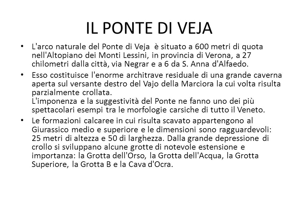 IL PONTE DI VEJA L'arco naturale del Ponte di Veja è situato a 600 metri di quota nell'Altopiano dei Monti Lessini, in provincia di Verona, a 27 chilo