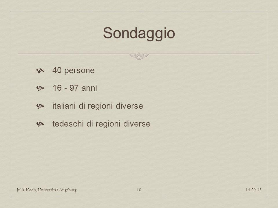 Sondaggio 40 persone 16 - 97 anni italiani di regioni diverse tedeschi di regioni diverse 14.09.13Julia Koch, Universität Augsburg10