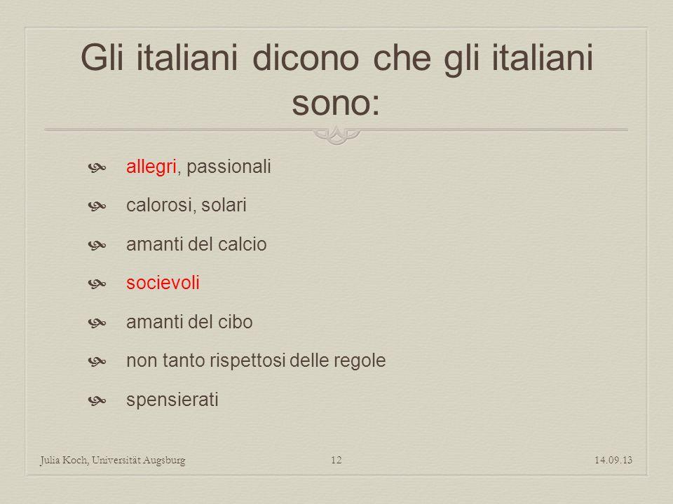 Gli italiani dicono che gli italiani sono: allegri, passionali calorosi, solari amanti del calcio socievoli amanti del cibo non tanto rispettosi delle