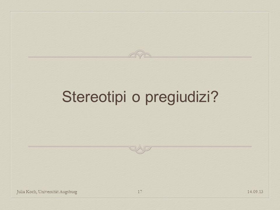Stereotipi o pregiudizi? 14.09.13Julia Koch, Universität Augsburg17