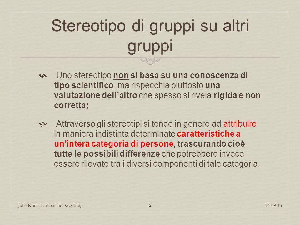 Stereotipo di gruppi su altri gruppi Uno stereotipo non si basa su una conoscenza di tipo scientifico, ma rispecchia piuttosto una valutazione dellalt