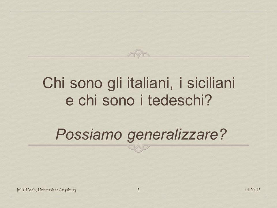 Chi sono gli italiani, i siciliani e chi sono i tedeschi? Possiamo generalizzare? 14.09.13Julia Koch, Universität Augsburg8