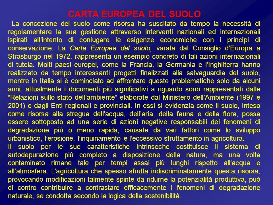 CARTA EUROPEA DEL SUOLO La concezione del suolo come risorsa ha suscitato da tempo la necessità di regolamentare la sua gestione attraverso interventi