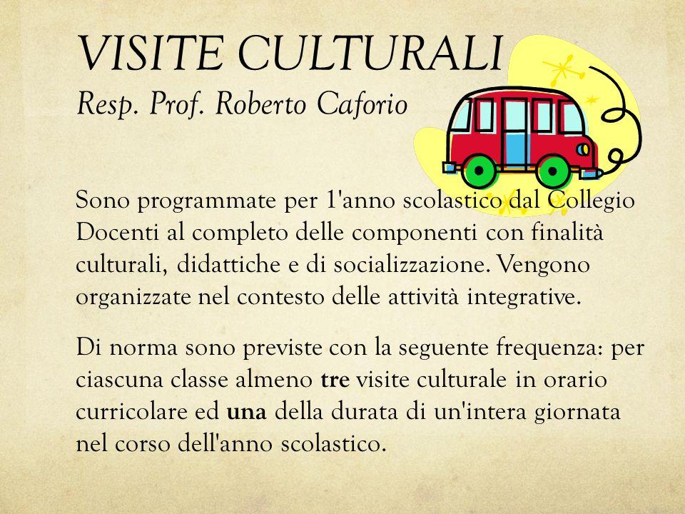 VISITE CULTURALI Resp. Prof. Roberto Caforio Sono programmate per 1'anno scolastico dal Collegio Docenti al completo delle componenti con finalità cul