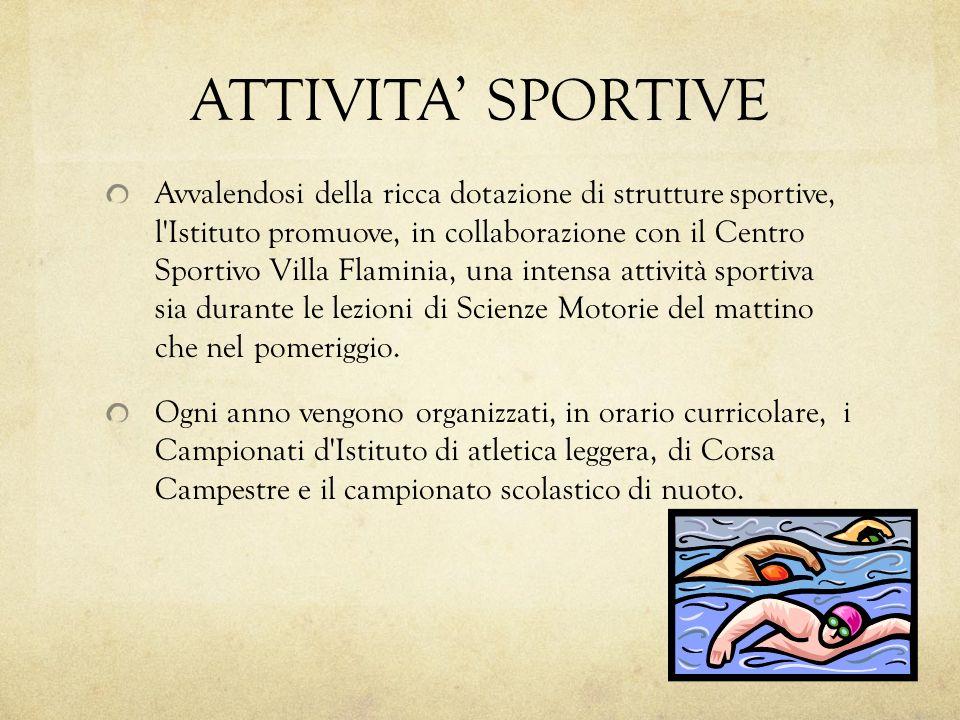 ATTIVITA SPORTIVE Avvalendosi della ricca dotazione di strutture sportive, l'Istituto promuove, in collaborazione con il Centro Sportivo Villa Flamini